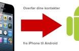 GUIDE: Sådan overfører du dine kontakter fra iPhone til Android